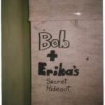 Bob & Erika's Secret Hideout